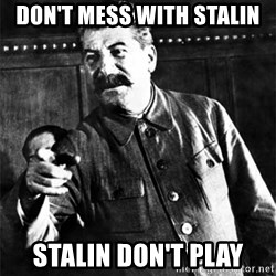 Joseph Stalin - Don't Mess with Stalin stalin don't play