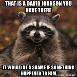 evil raccoon - That is a David Johnson you have there It would be a shame if something happened to him