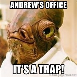Its A Trap - Andrew's office It's a trap!