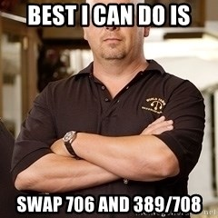 Pawn Stars Rick - Best I can do is Swap 706 and 389/708