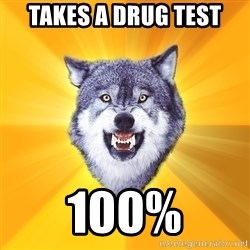 Courage Wolf - Takes a drug test 100%
