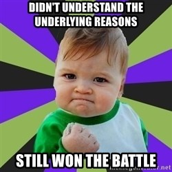 Victory baby meme - Didn't understand the underlying reasons Still won the battle