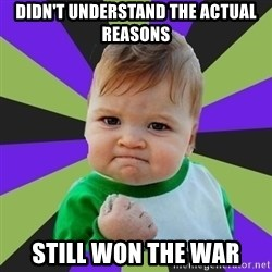 Victory baby meme - Didn't understand the actual reasons Still won the war