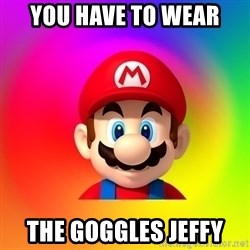 Mario Says - You have to wear The goggles Jeffy