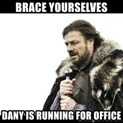 Winter is Coming - brace yourselves dany is running for office