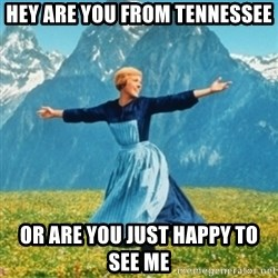 Sound Of Music Lady - hey are you from tennessee or are you just happy to see me