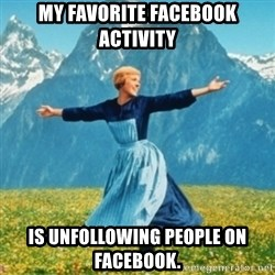 Sound Of Music Lady - My favorite Facebook activity Is unfollowing people on Facebook.