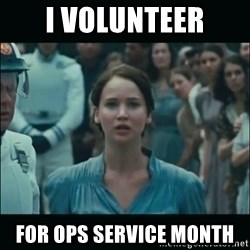 I volunteer as tribute Katniss - I volunteer for Ops service month