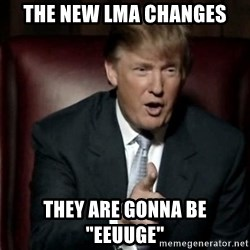 "Donald Trump - the new LMA changes they are gonna be ""eeuuge"""