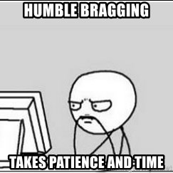 computer guy - Humble bragging Takes patience and time