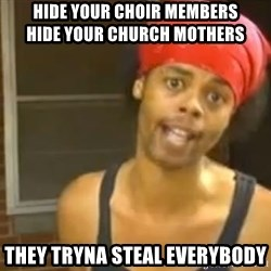 Hide Yo Kids - Hide your choir members                       Hide your church mothers They tryna steal everybody