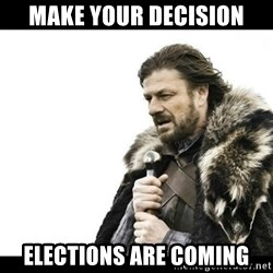Winter is Coming - make your decision elections are coming
