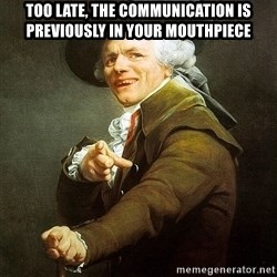 Ducreux - Too late, the communication is previously in your mouthpiece