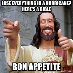 jesus says - Lose everything in a hurricane?  Here's a bible Bon appetite