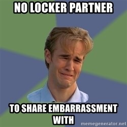 Sad Face Guy - No locker partner to share embarrassment with