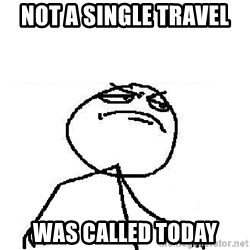 Fuck Yeah - Not a single Travel  Was called today