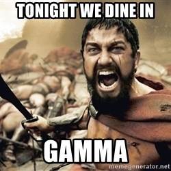 Spartan300 - TONIGHT WE DINE IN GAMMA
