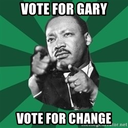 Martin Luther King jr.  - Vote for Gary Vote for change