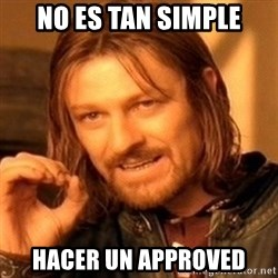 One Does Not Simply - no es tan simple hacer un approved