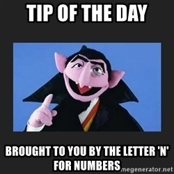 The Count from Sesame Street - Tip of the day brought to you by the letter 'n' for Numbers