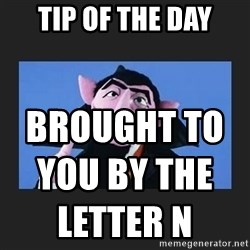 The Count from Sesame Street - Tip of the day Brought to you by the letter n