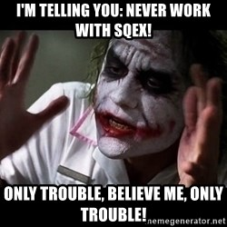 joker mind loss - i'm telling you: never WORK with SQEX! onLY TROUBLE, BELIEVE ME, ONLY TROUBLE!