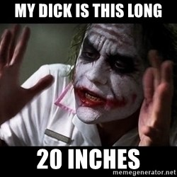 joker mind loss - My dick is this long 20 inches