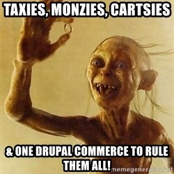 Gollum with ring - Taxies, Monzies, cartsies & one Drupal Commerce to rule them all!