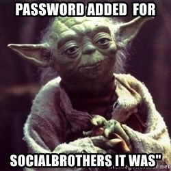 Yoda - password added  for socialbrothers it was""