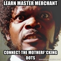 Mad Samuel L Jackson - Learn master merchant Connect the Motherf*cking dots