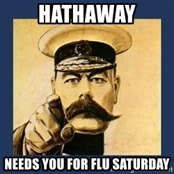 your country needs you - Hathaway Needs you for flu saturday