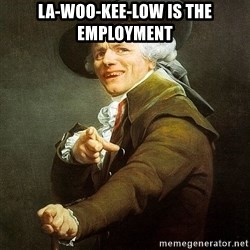 Ducreux - La-woo-kee-low is the employment