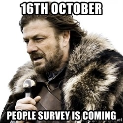 Brace yourself - 16th october People survey is coming