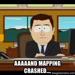 south park aand it's gone - AAAAAND MAPPING CRASHED....