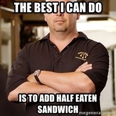 Pawn Stars Rick - The Best i can do is to add half eaten sandwich