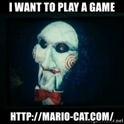 SAW - I wanna play a game - I want to play a game http://mario-cat.com/