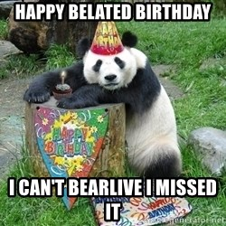 Happy Birthday Panda - happy belated birthday i can't bearlive i missed it