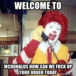 Ronald Mcdonald Call - Welcome to Mcdonalds how can we fuck up your order today