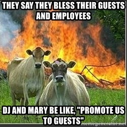 "Evil Cows - They say they BLess their guests and employees Dj and Mary Be like, ""promote us to guests"""