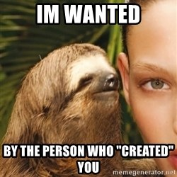 The Rape Sloth - IM wanted by the person who ''created'' you