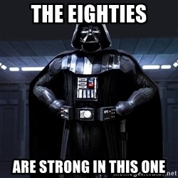 Darth Vader - tHE EIGHTIES ARE STRONG IN THIS ONE