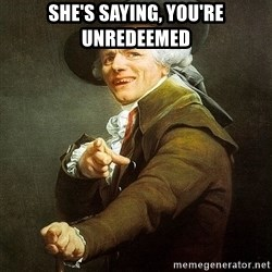 Ducreux - She's saying, you're unredeemed