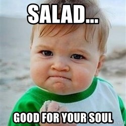 victory kid - Salad... Good for your soul