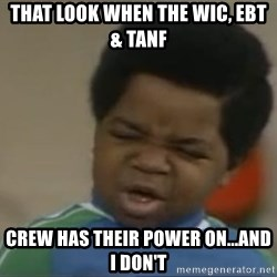 Gary Coleman II - That look when the WIC, EBT & tanf Crew has their POWER on...and I DON'T