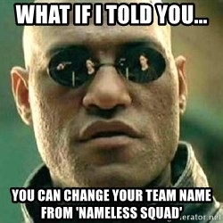 What if I told you / Matrix Morpheus - what if i told you... you can change your team name from 'nameless squad'
