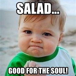 victory kid - Salad... Good for the soul!