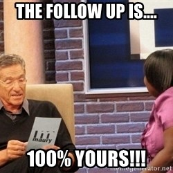 Maury Lie Detector - The follow up is.... 100% yours!!!