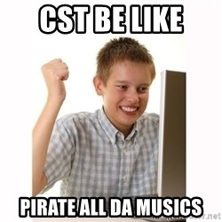 Computer kid - CST BE like  pirate all da musics
