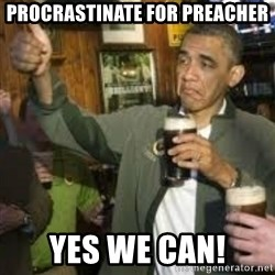 obama beer - Procrastinate for Preacher Yes We can!