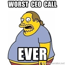 Comic Book Guy Worst Ever - worst  CEO  CALL ever